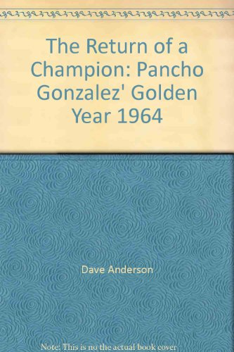 The Return of a Champion:Pancho Gonzalez' Golden Year 1964: Pancho Gonzalez' Golden Year ...