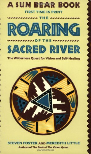THE ROARING OF THE SACRED RIVER: The Wilderness Quest for Vision and Self-Healing: Foster, Steven &...
