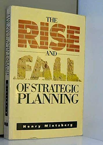 mintzberg the fall and rise The rise and fall of strategic planning: reconceiving roles for planning, plans, planners new york: the free press, 1994 - henry mintzberg what is planning.