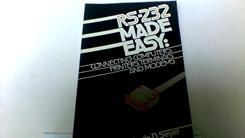 9780137834723: RS-232 Made Easy: Connecting Computers, Printers, Terminals and Modems