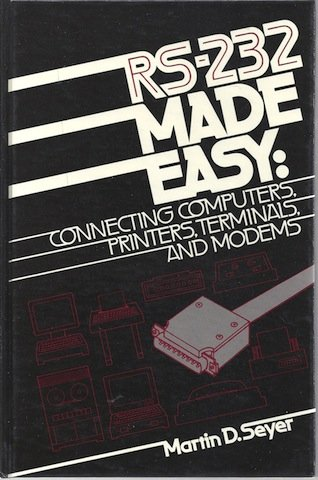 9780137834808: RS-232 made easy: Connecting computers, printers, terminals, and modems