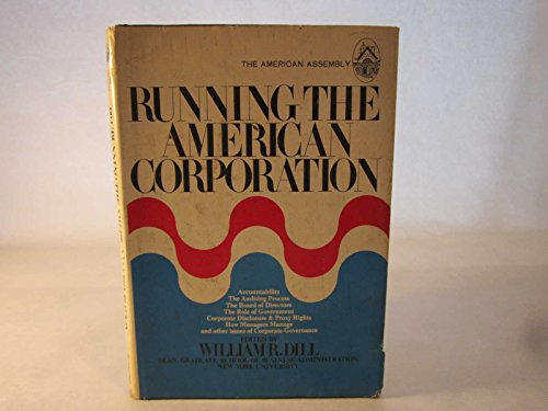 Running the American Corporation (The American Assembly): Editor-William R. Dill