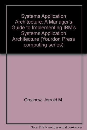 9780137857593: Systems Application Architecture: A Manager's Guide to Implementing IBM's Systems Application Architecture (Yourdon Press computing series)