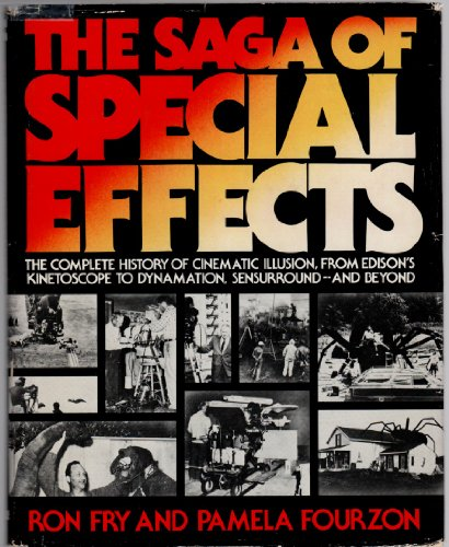 9780137859726: The Saga of Special Effects: The Complete History of Cinematic Illusion, From Edison's Kinetoscope to Dynamation, Sensurround...and Beyond