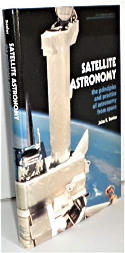 Satellite Astronomy: The Principles and Practice of: Davies, John Keith