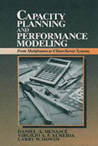 9780137895465: Capacity Planning and Performance Modeling:from Mainframes to Client-Server Systems