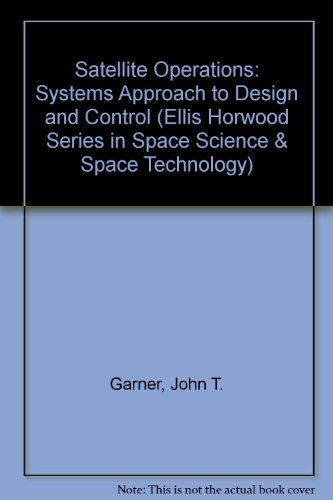9780137913510: Satellite Operations: Systems Approach to Design and Control (Ellis Horwood Series in Space Science & Space Technology)