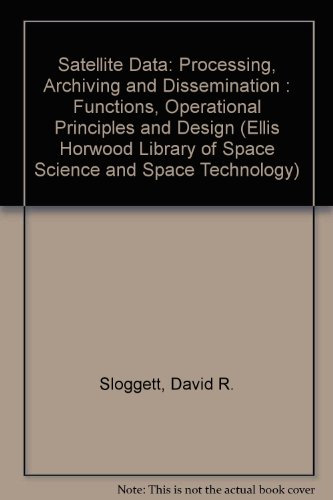 9780137914012: Satellite Data: Processing, Archiving and Dissemination : Functions, Operational Principles and Design (Ellis Horwood Library of Space Science and Space Technology)