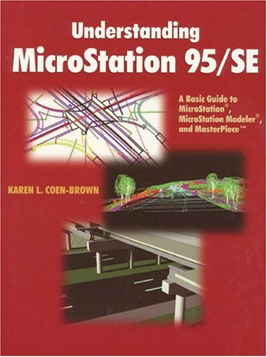 Understanding MicroStation 95/SE: A Basic Guide to MicroStation(R), MicroStation Modeler(R), ...