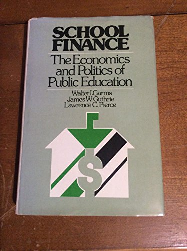 School finance: The economics and politics of public education: Garms, Walter I