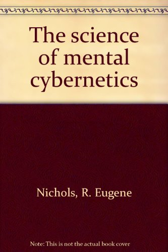 The science of mental cybernetics: R. Eugene Nichols