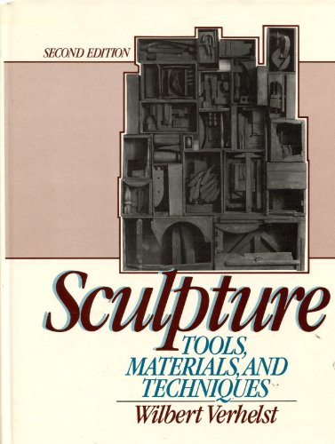 Sculpture : Tools, Materials and Techniques: Wilbert Verhelst
