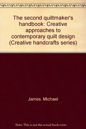 9780137977956: The second quiltmaker's handbook: Creative approaches to contemporary quilt design (Creative handcrafts series)