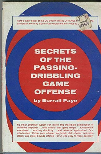 Secrets of the passing-dribbling game offense (9780137980413) by Burrall Paye