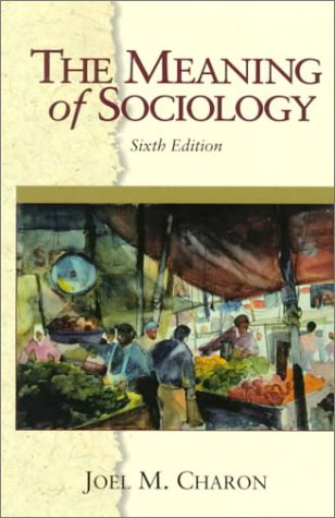 The Meaning of Sociology (6th Edition): Charon, Joel M.