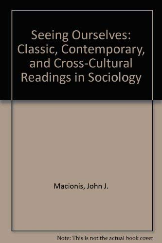 9780137992300: Seeing Ourselves: Classic, Contemporary, and Cross-Cultural Readings in Sociology