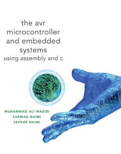 AVR Microcontroller and Embedded Systems: Using Assembly: Mazidi, Muhammad Ali;