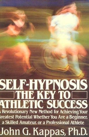 Self-Hypnosis: The Key to Athletic Success: Kappas, John
