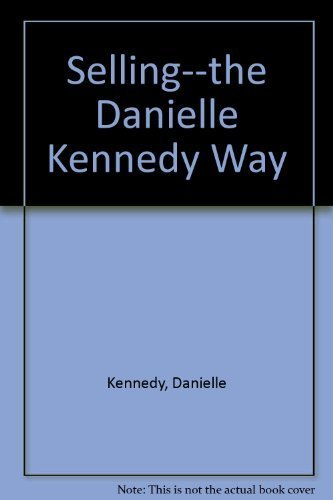 9780138037277: Selling: The Danielle Kennedy Way