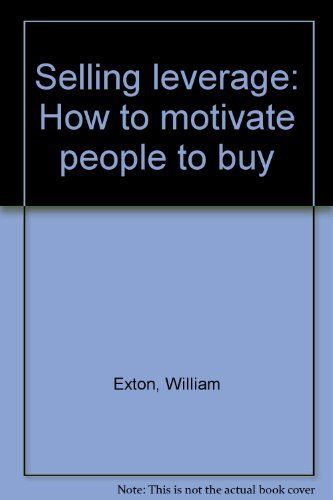 Selling Leverage : How to Motivate People: Exton, William, Jr.