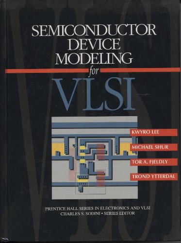 Semiconductor Device Modeling for VLSI: Lee, Kwyro; Shur, Michael; Fjeldly, Tor A.; Ytterdal, Trond