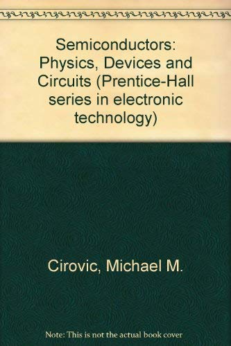 Semiconductors: Physics, Devices and Circuits (Prentice-Hall series: Cirovic, Michael M.