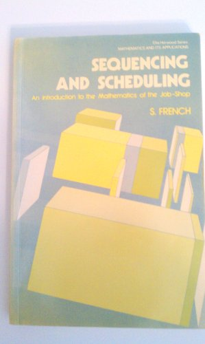 9780138063658: Sequencing and Scheduling: An Introduction to the Mathematics of the Job-Shop (Ellis Horwood Series in Mathematics & Its Applications)