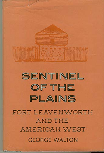 Sentinel of the Plains Fort Leavenworth and the American West