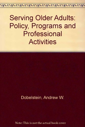 9780138068608: Serving Older Adults: Policy, Programs, and Professional Activities