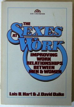 The Sexes at Work: Improving Work Relationships: Hart, Lois Borland
