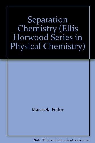Separation Chemistry (Ellis Horwood Series in Physical: Fedor Macasek, James