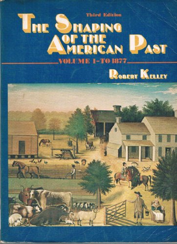 The shaping of the American past: Kelley, Robert Lloyd
