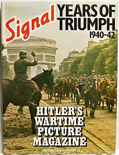 9780138100100: Signal, Years of Triumph, 1940-42: Hitler's Wartime Picture Magazine