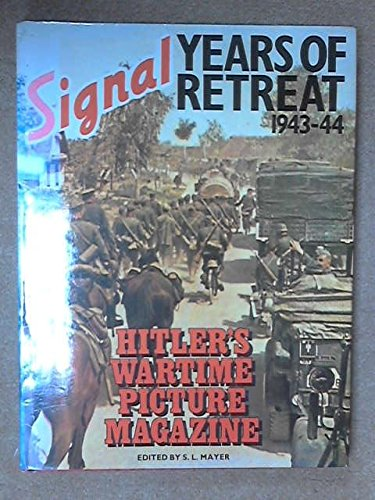 Signal:Hitler's Wartime Picture Magazine Years of Retreat: Mayer, S.L. (Editor)