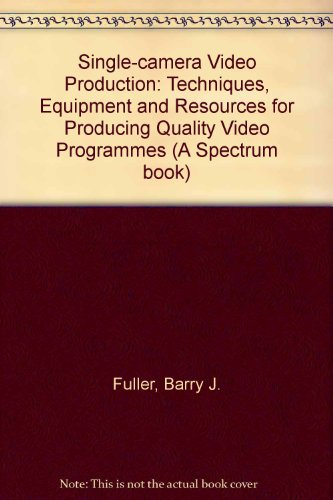 9780138107543: Single-camera Video Production: Techniques, Equipment and Resources for Producing Quality Video Programmes (A Spectrum book)