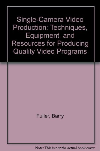 9780138107628: Single-Camera Video Production: Techniques, Equipment, and Resources for Producing Quality Video Programs