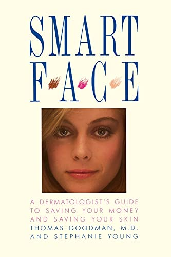 9780138143770: Smart Face: A Dermatologist's Guide to Saving Your Money and Saving Your Skin