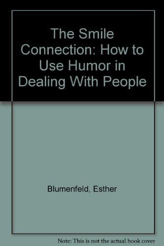 The Smile Connection: How to Use Humor in Dealing With People: Blumenfeld, Esther, Alpern, Lynne