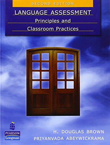 Language Assessment: Principles and Classroom Practices (2nd Edition): H. Douglas Brown, Priyanvada...