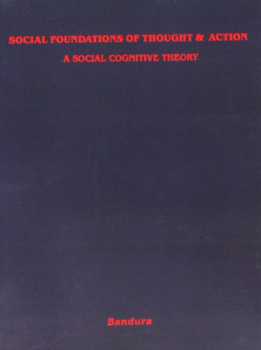 Social Foundations of Thought and Action: A Social Cognitive Theory: Bandura, Albert