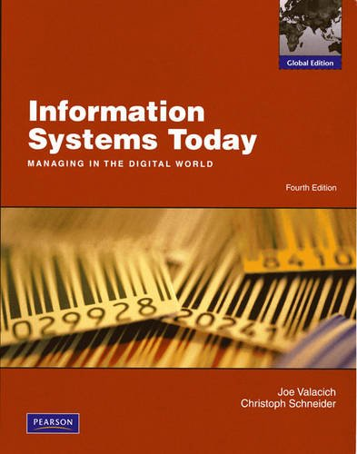 Information Systems Today: Managing the Digital World: Joseph Valacich