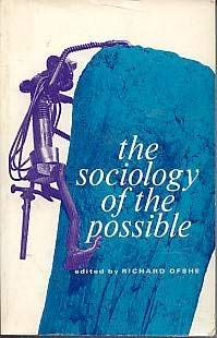 The Sociology of the Possible. Edited by Richard Ofshe, University of California, Berkeley.: OFSHE,...