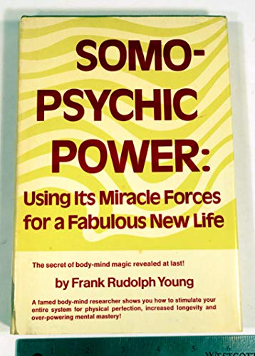 Somo-Psychic Power: Using Its Miracle Forces for a Fabulous New Life: Young, Frank Rudolph