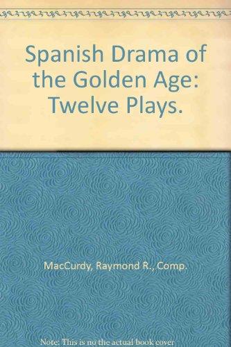Spanish Drama of the Golden Age: Twelve Plays.: MacCurdy, Raymond R., Comp.