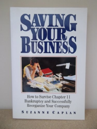 9780138326845: Saving Your Business: How to Survive Chapter 11 Bankruptcy and Successfully Reorganise Your Company