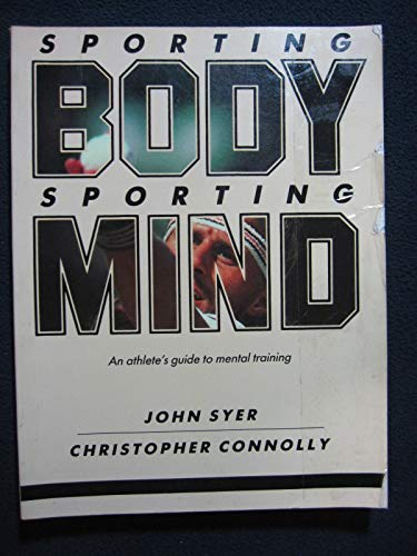 Sporting Body, Sporting Mind: An Athlete's Guide: John Syer, Christopher
