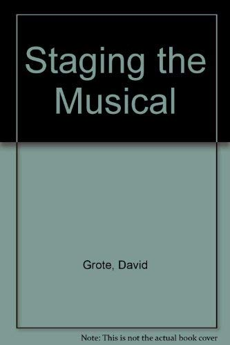 Staging the Musical: Organizing, Planning, and Rehearsing the Amateur Production