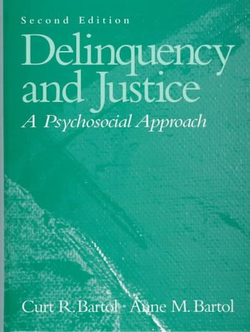 Delinquency and Justice: A Psychosocial Approach, Second: Curt R. Bartol,