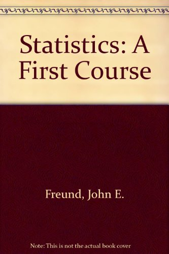 Statistics : A First Course: Freund, John E.