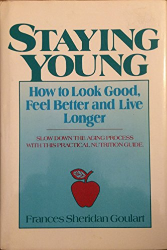 9780138462130: Staying Young: How to Look Good, Feel Better and Live Longer